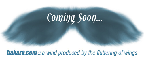 hakaze.com:: a wind produced by the fluttering of wings:: coming soon!